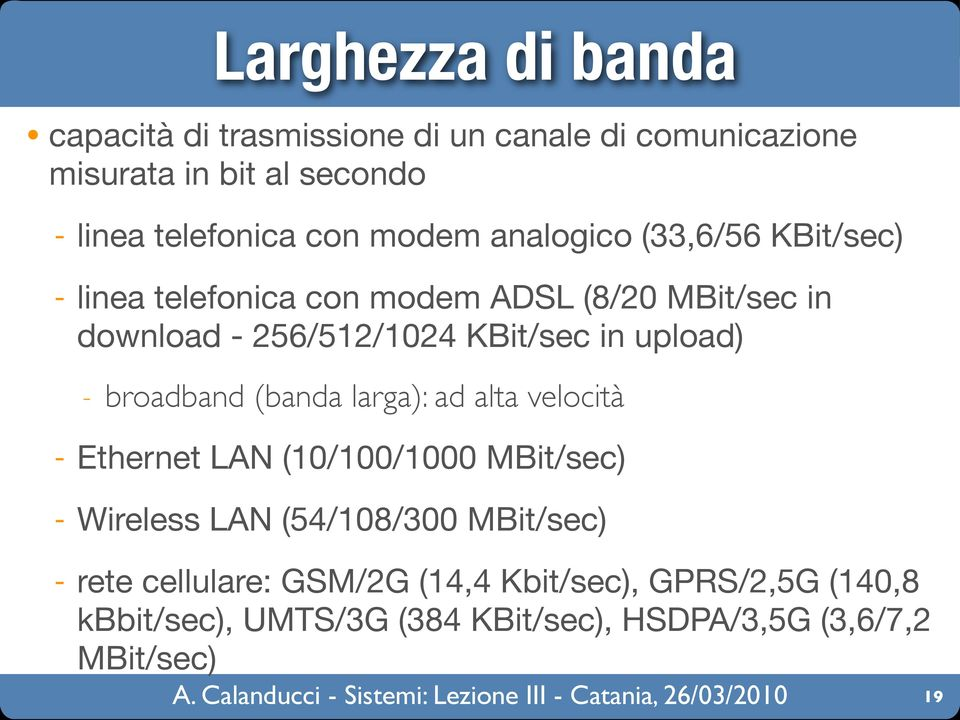 upload) - broadband (banda larga): ad alta velocità - Ethernet LAN (10/100/1000 MBit/sec) - Wireless LAN (54/108/300
