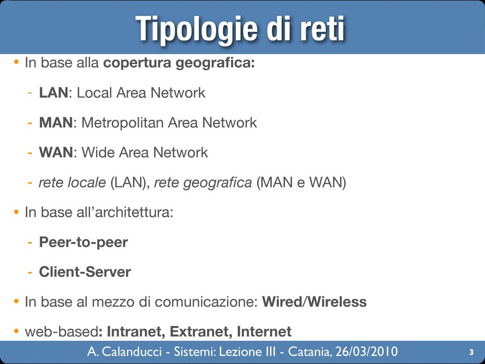 geografica (MAN e WAN) In base all architettura: - Peer-to-peer - Client-Server In