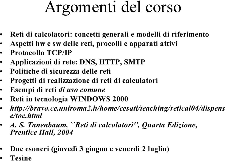 calculatori Esempi di reti di uso comune Reti in tecnologia WINDOWS 2000 http://bravo.ce.uniroma2.