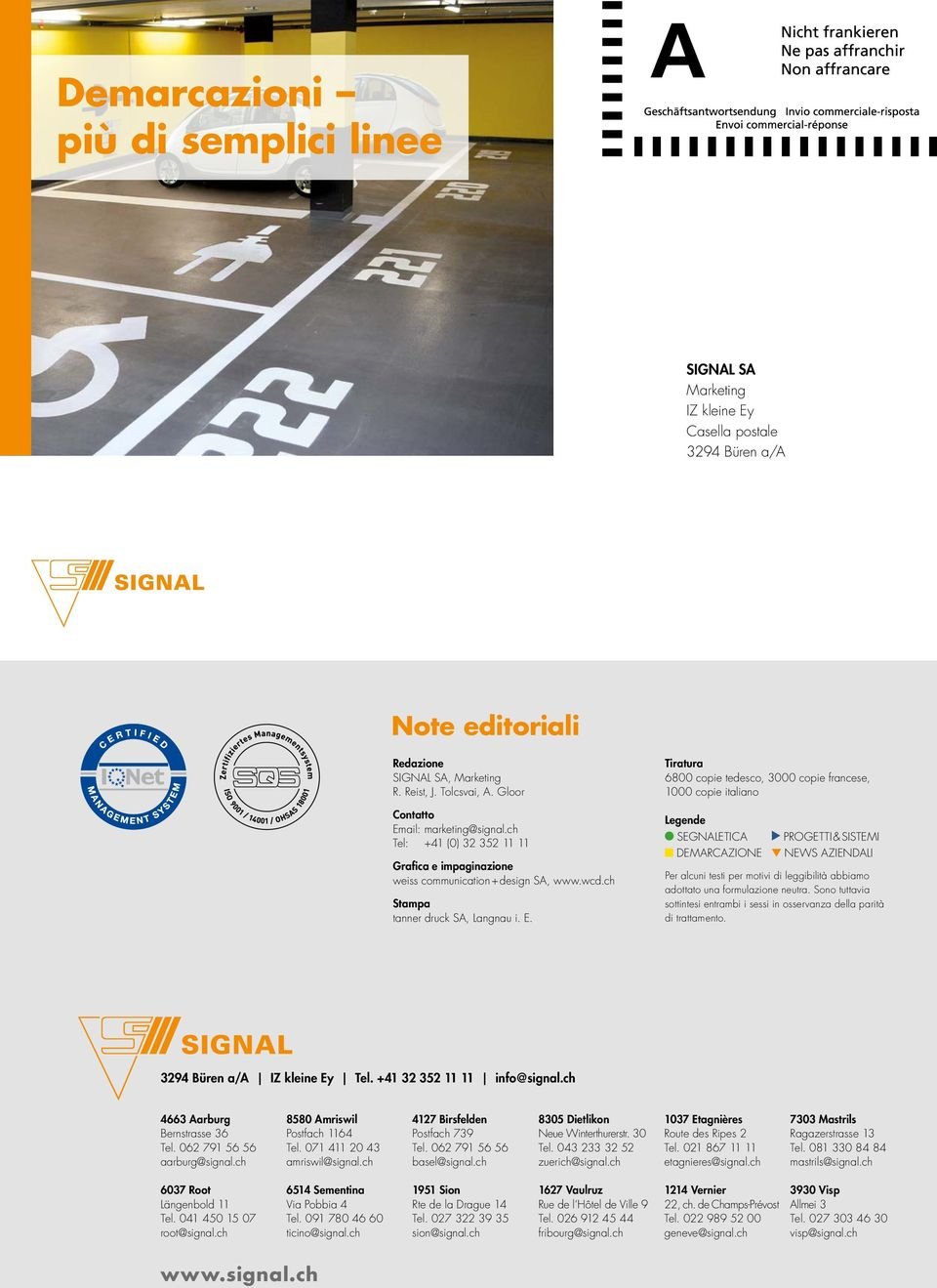 ail: marketing@signal.ch Tel: +41 (0) 32 352 11 11 Grafica e impaginazione weiss communication + design SA, www.wcd.ch Stampa tanner druck SA, Langnau i. E.
