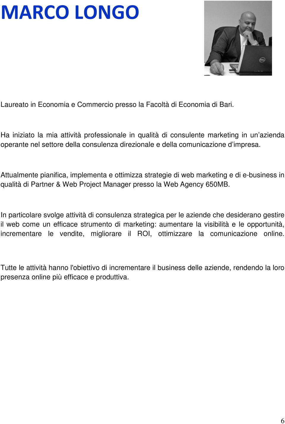 Attualmente pianifica, implementa e ottimizza strategie di web marketing e di e-business in qualità di Partner & Web Project Manager presso la Web Agency 650MB.