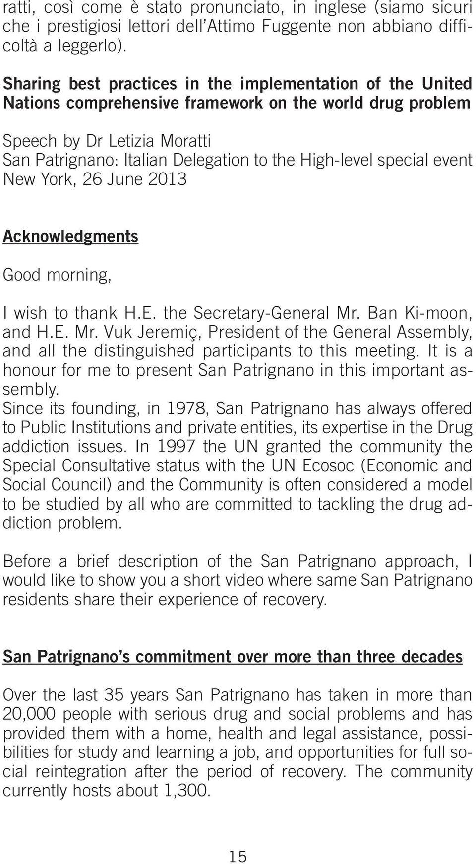 special event New York, 26 June 2013 Acknowledgments Good morning, I wish to thank H.E. the Secretary-General Mr.