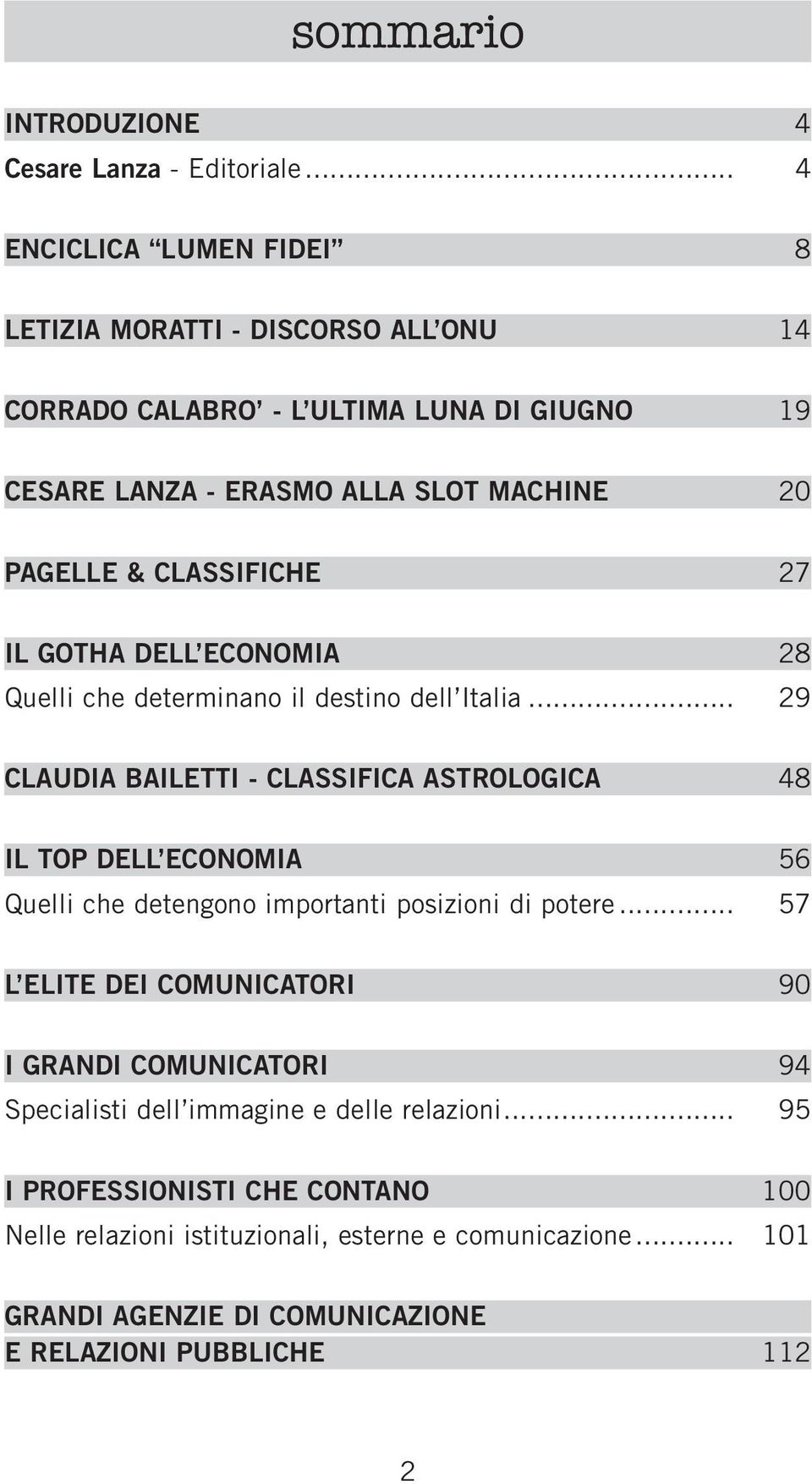 CLASSIFICHE 27 IL GOTHA DELL ECONOMIA 28 Quelli che determinano il destino dell Italia.
