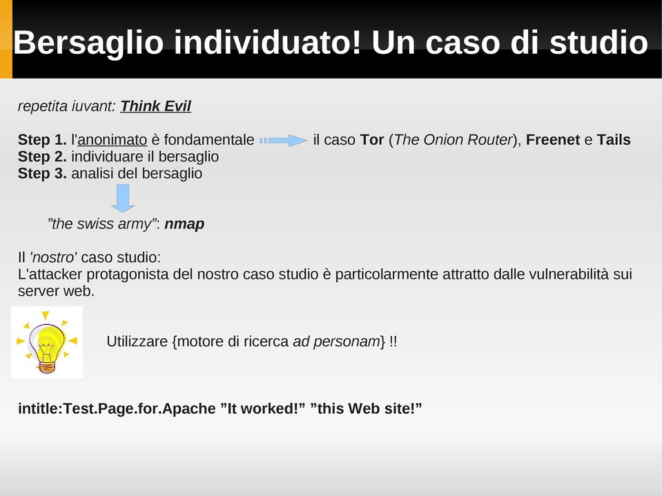 analisi del bersaglio il caso Tor (The Onion Router), Freenet e Tails the swiss army : nmap Il 'nostro' caso studio:
