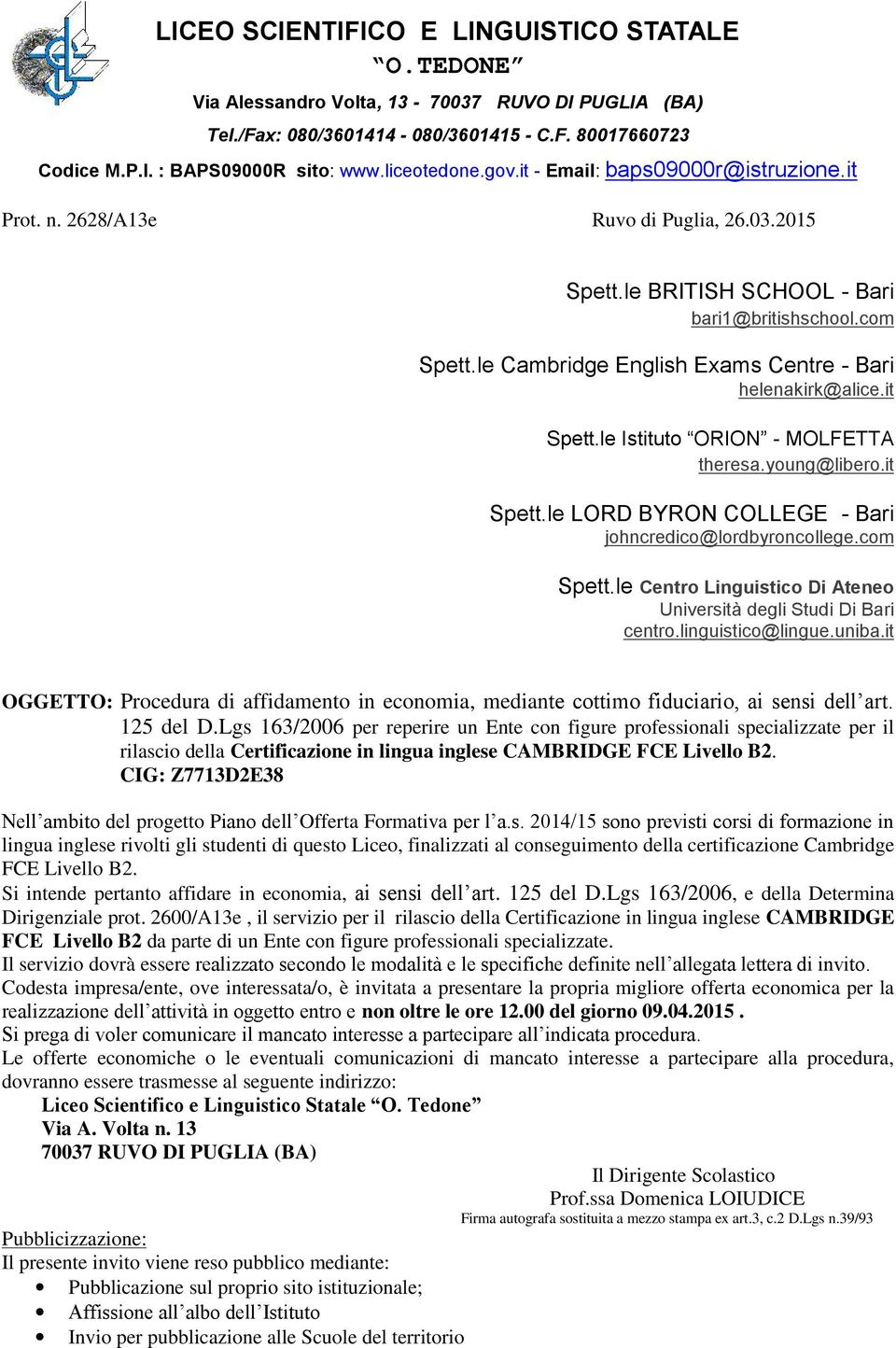 le Cambridge English Exams Centre - Bari helenakirk@alice.it Spett.le Istituto ORION - MOLFETTA theresa.young@libero.it Spett.le LORD BYRON COLLEGE - Bari johncredico@lordbyroncollege.com Spett.