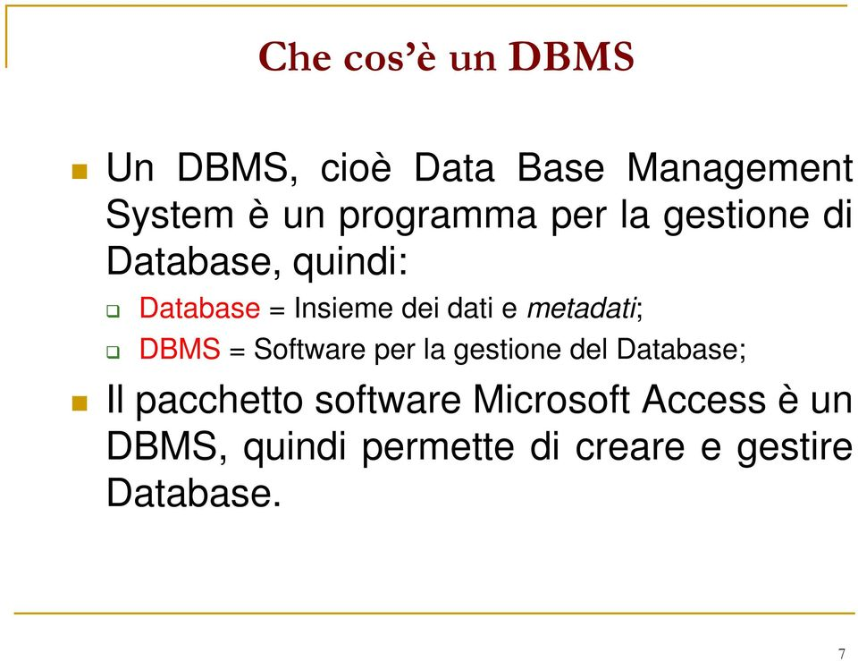 dati e metadati; DBMS = Software per la gestione del Database; Il