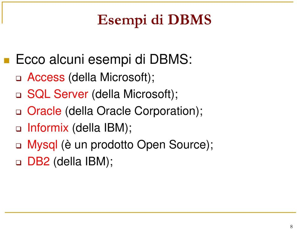 Oracle (della Oracle Corporation); Informix (della