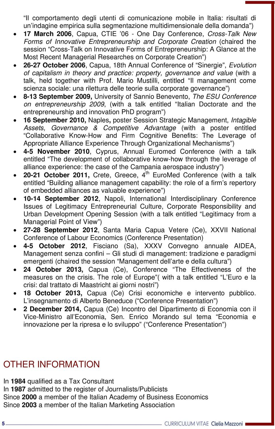Researches on Corporate Creation ) 26-27 October 2006, Capua, 18th Annual Conference of Sinergie, Evolution of capitalism in theory and practice: property, governance and value (with a talk, held