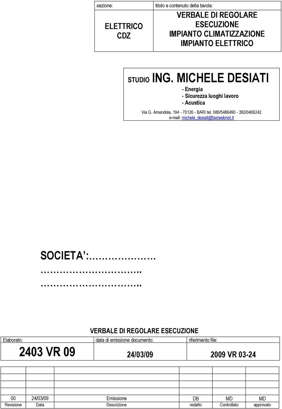 080/5486490-392/0406242 e-mail: michele_desiati@fastwebnet.it SOCIETA :.