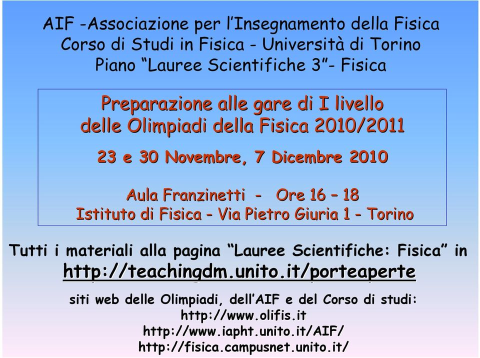 Giuria 1 - Torino Tutti i materiali alla pagina Lauree Scientifiche: Fisica in http://teachingdm.unito.