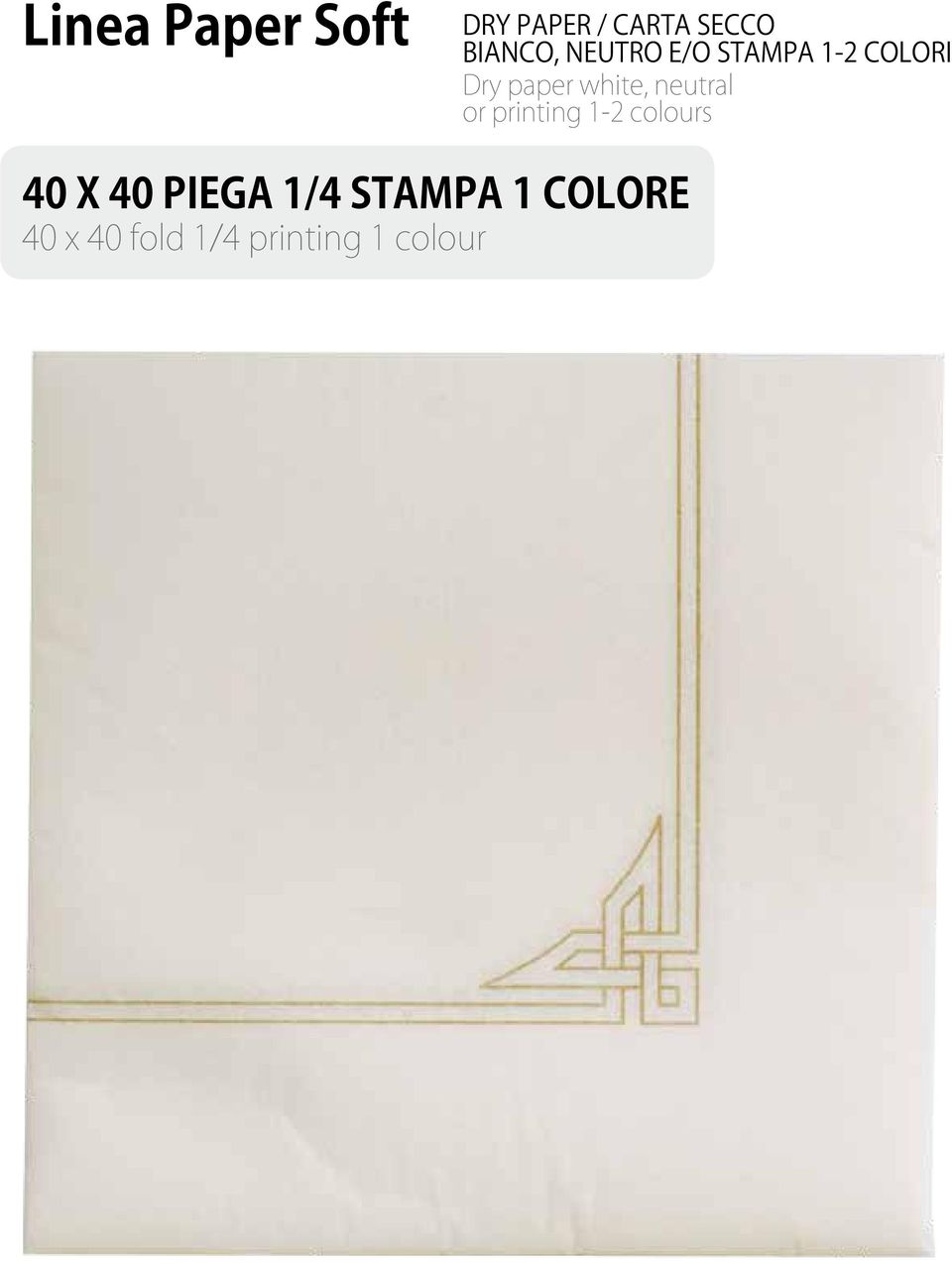 neutral or printing 1-2 colours 40 X 40 PIEGA