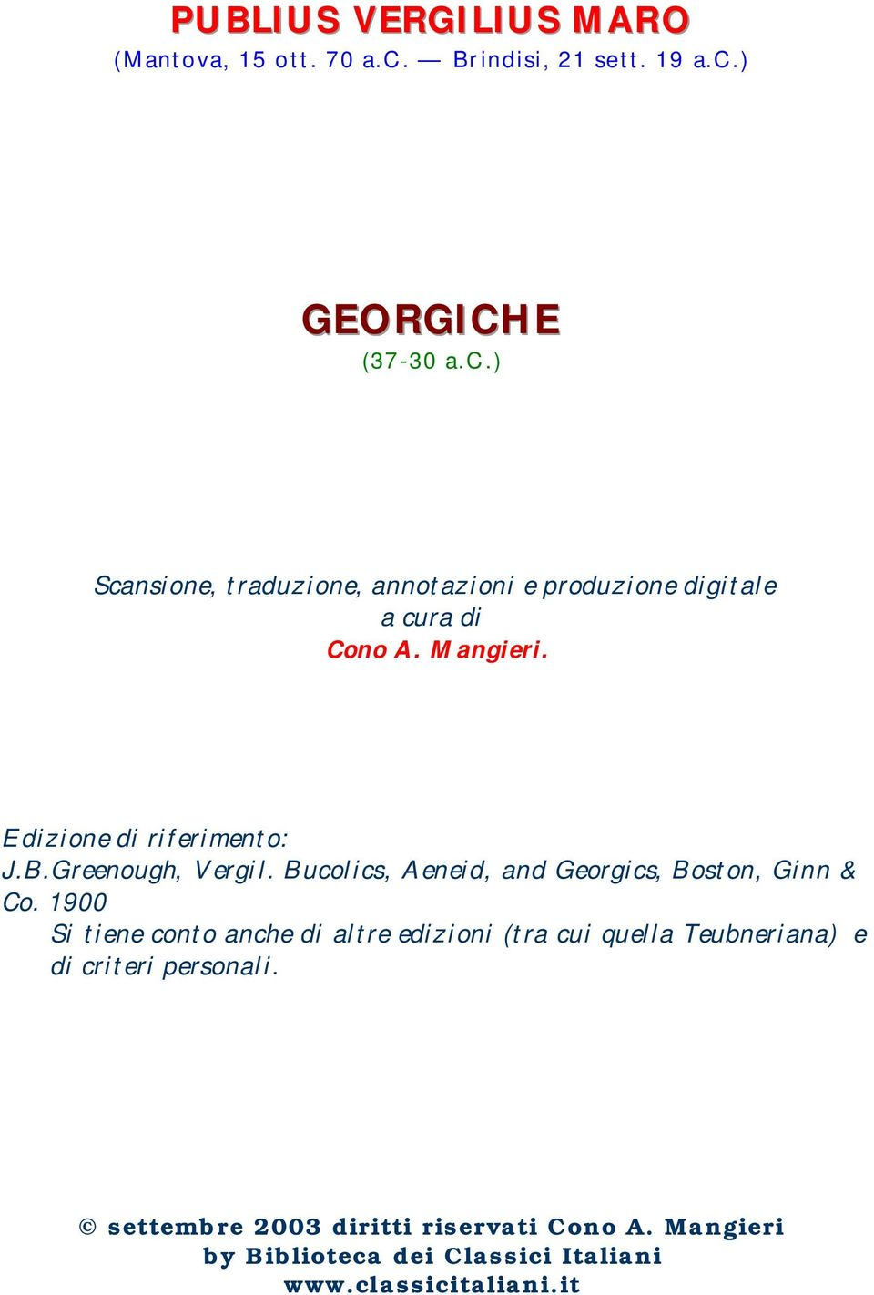 Mangieri. Edizione di riferimento: J.B.Greenough, Vergil. Bucolics, Aeneid, and Georgics, Boston, Ginn & Co.