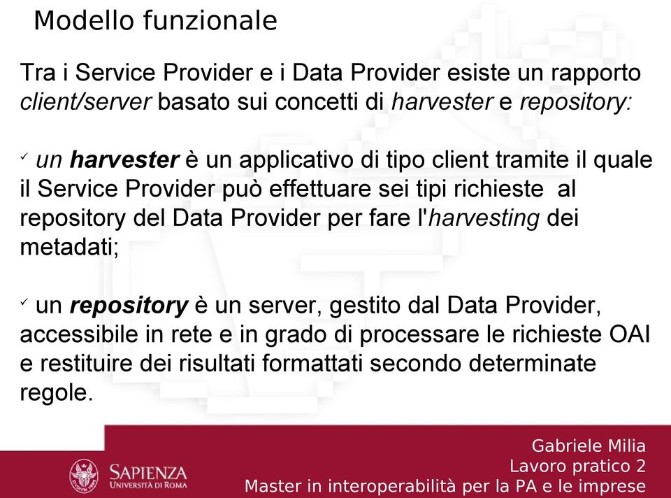 richieste al repository del Data Provider per fare l'harvesting dei metadati; un repository è un server, gestito dal Data