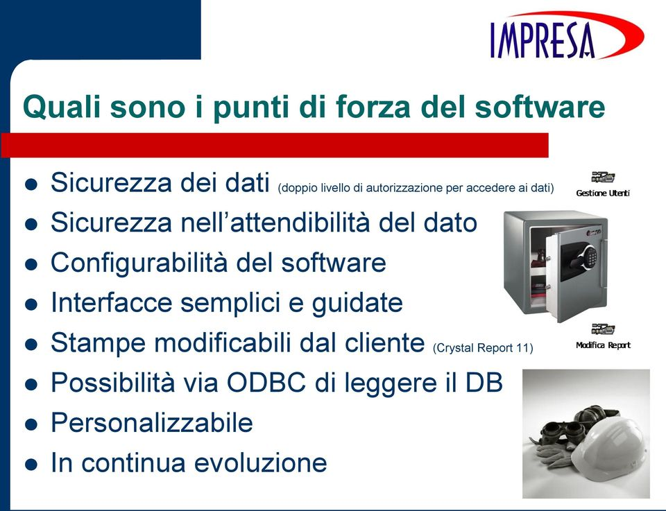 Configurabilità del software Interfacce semplici e guidate Stampe modificabili dal
