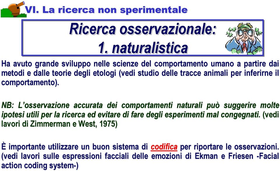animali per inferirne il comportamento).