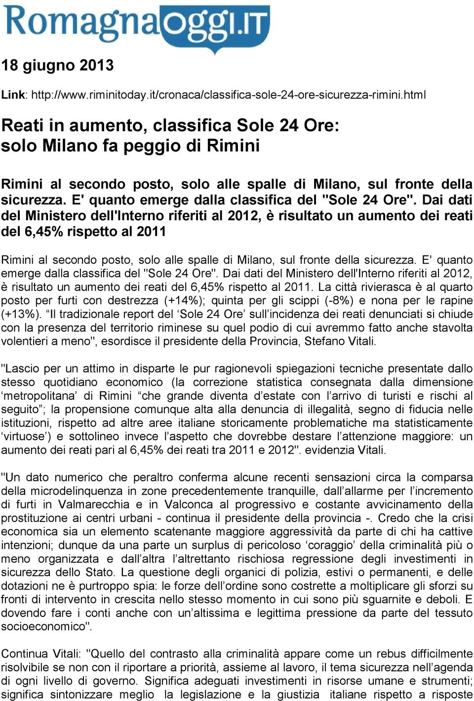 "E' quanto emerge dalla classifica del ""Sole 24 Ore""."