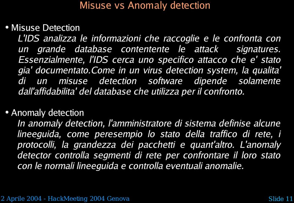 come in un virus detection system, la qualita' di un misuse detection software dipende solamente dall'affidabilita' del database che utilizza per il confronto.