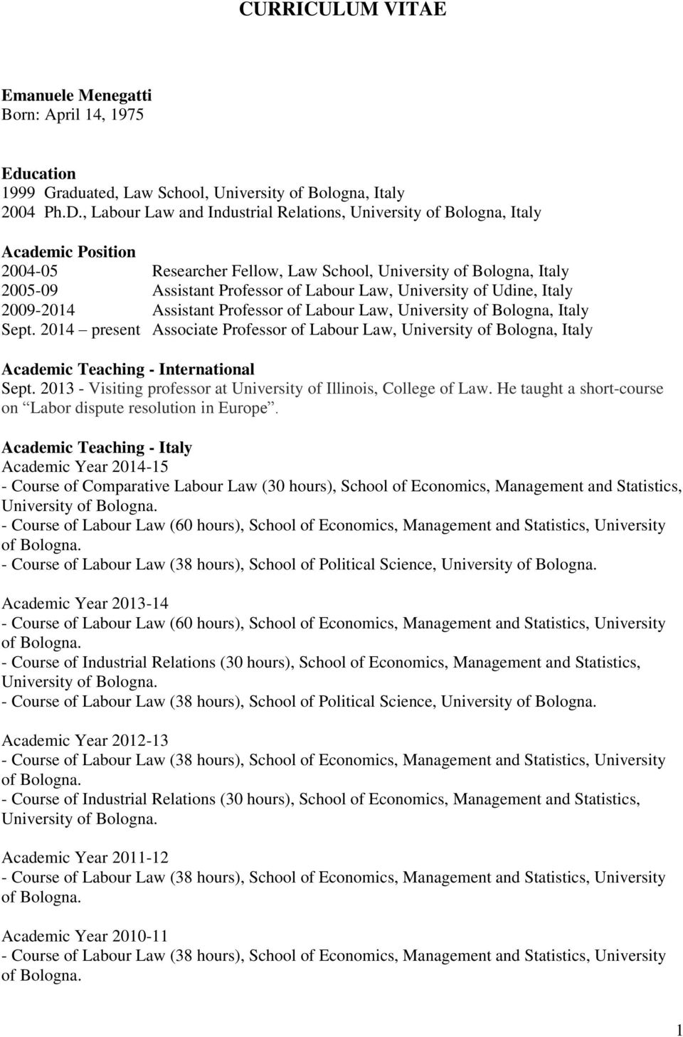 University of Udine, Italy 2009-2014 Assistant Professor of Labour Law, University of Bologna, Italy Sept.