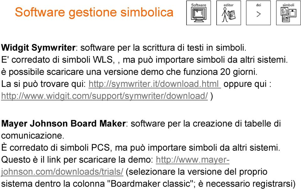 com/support/symwriter/download/ ) Mayer Johnson Board Maker: software per la creazione di tabelle di comunicazione.