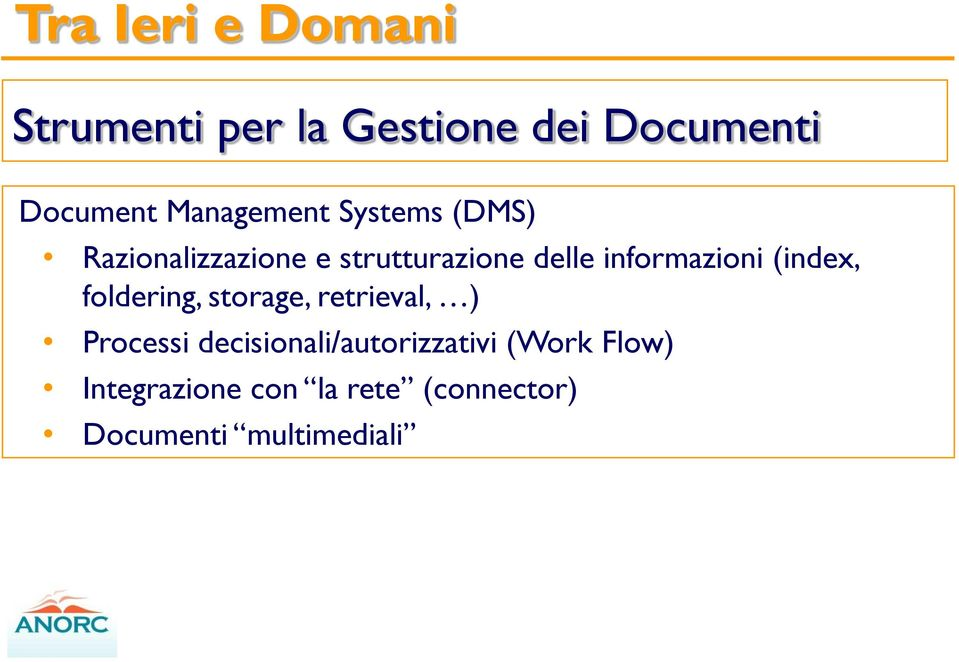 informazioni (index, foldering, storage, retrieval, ) Processi