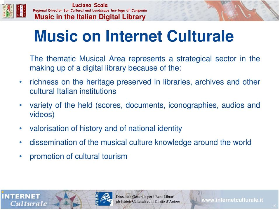 Italian institutions variety of the held (scores, documents, iconographies, audios and videos) valorisation of