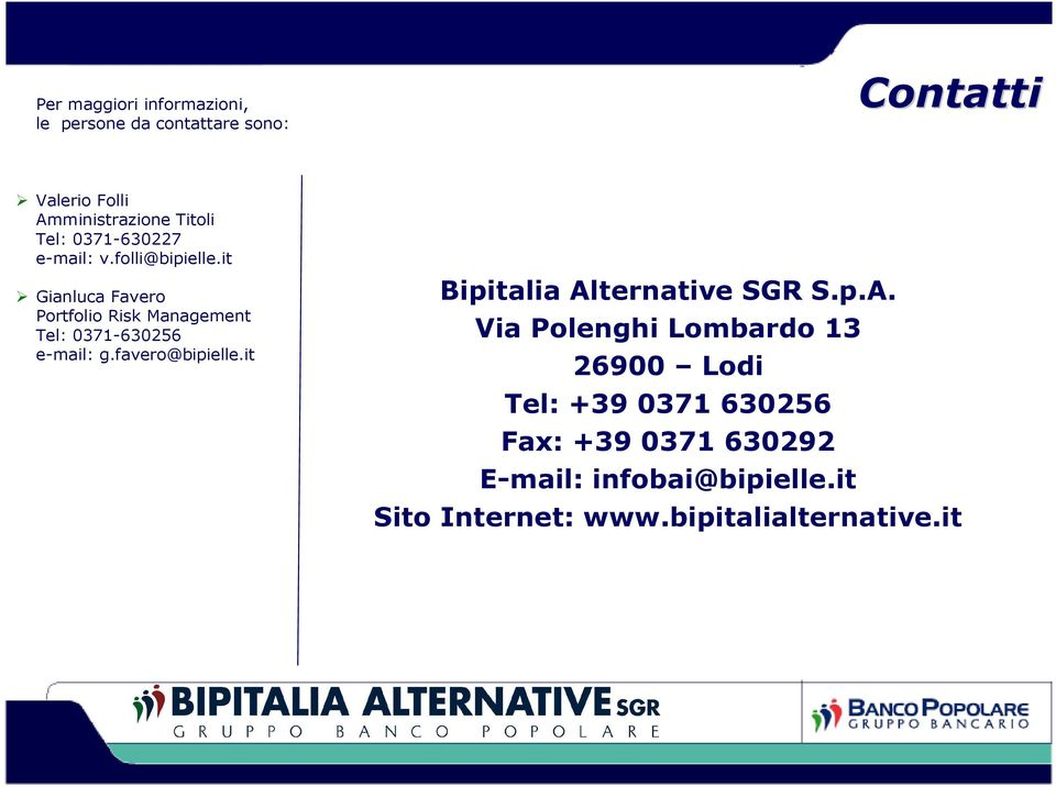 it Gianluca Favero Portfolio Risk Management Tel: 0371-630256 e-mail: g.favero@bipielle.