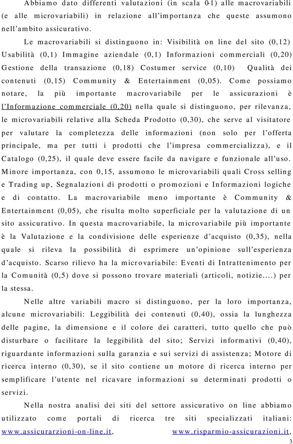 (0,10) Qualità dei contenuti (0,15) Community & Entertainment (0,05).