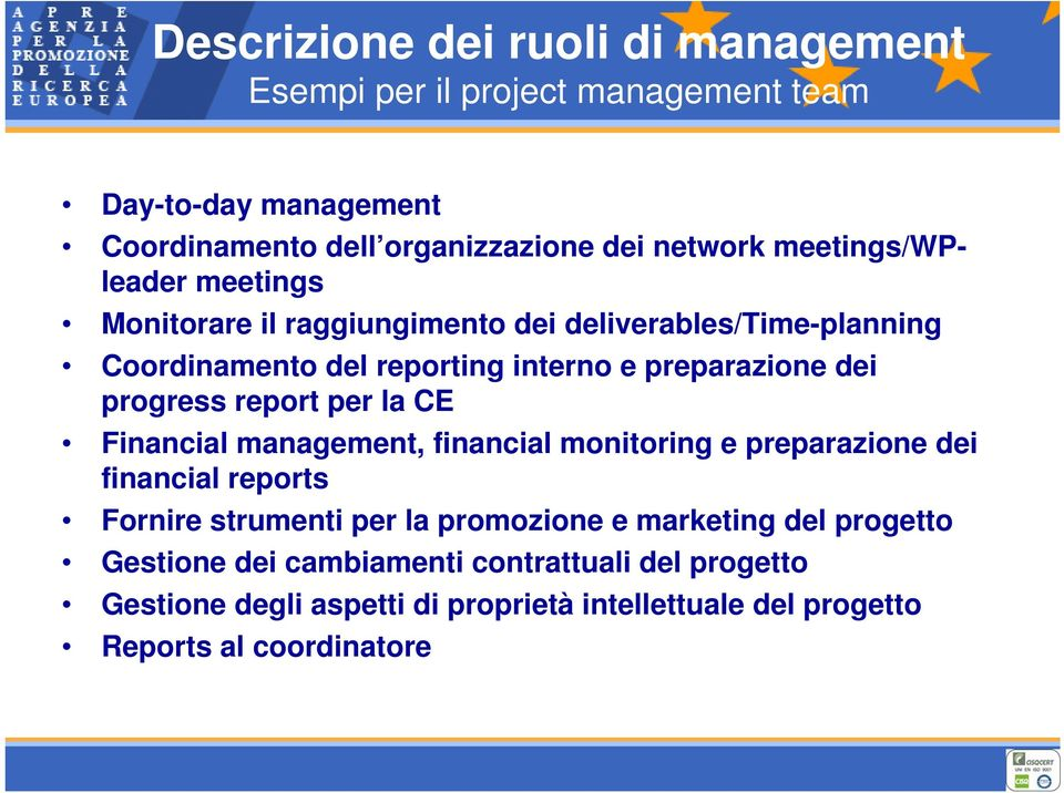 progress report per la CE Financial management, financial monitoring e preparazione dei financial reports Fornire strumenti per la promozione e