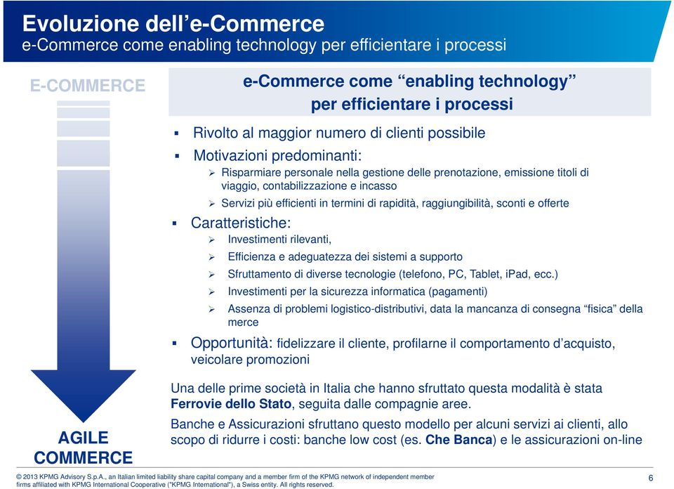 e-commerce come enabling technology per efficientare i processi Investimenti rilevanti, Efficienza e adeguatezza dei sistemi a supporto Sfruttamento di diverse tecnologie (telefono, PC, Tablet, ipad,