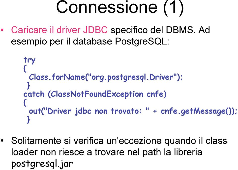 "Driver""); } catch (ClassNotFoundException cnfe) { out(""driver jdbc non trovato: "" + cnfe."