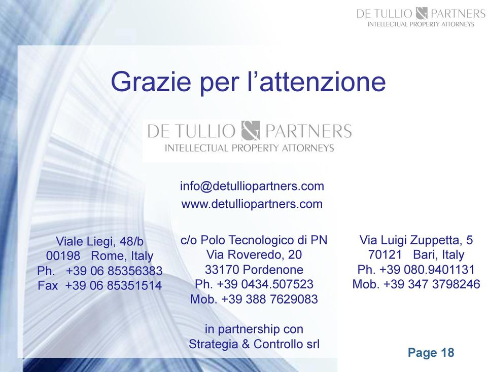 Ph. +39 0434.507523 Mob. +39 388 7629083 Via Luigi Zuppetta, 5 70121 Bari, Italy Ph. +39 080.