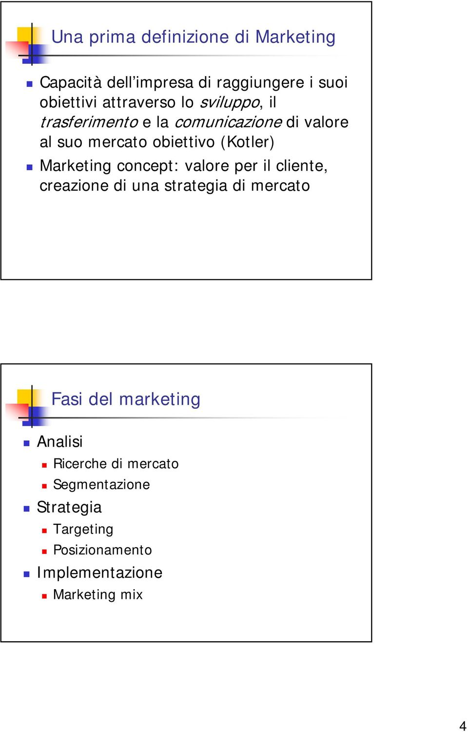 Marketing concept: valore per il cliente, creazione di una strategia di mercato Fasi del marketing