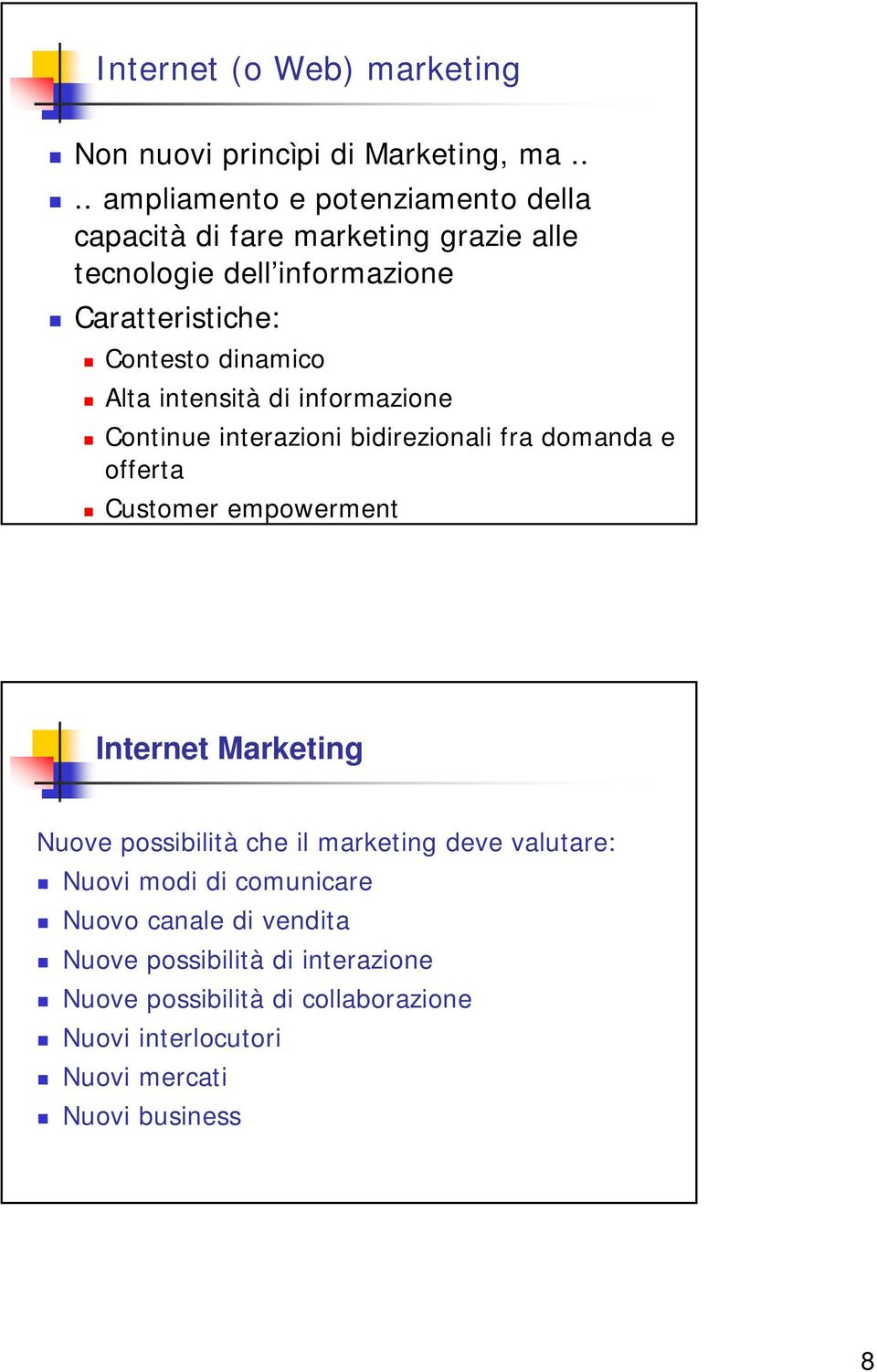 dinamico Alta intensità di informazione Continue interazioni bidirezionali fra domanda e offerta Customer empowerment Internet Marketing