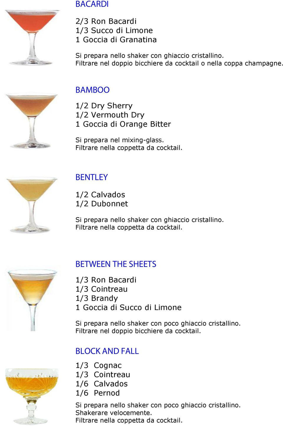BAMBOO 1/2 Dry Sherry 1/2 Vermouth Dry 1 Goccia di Orange Bitter BENTLEY 1/2 Calvados 1/2 Dubonnet BETWEEN THE