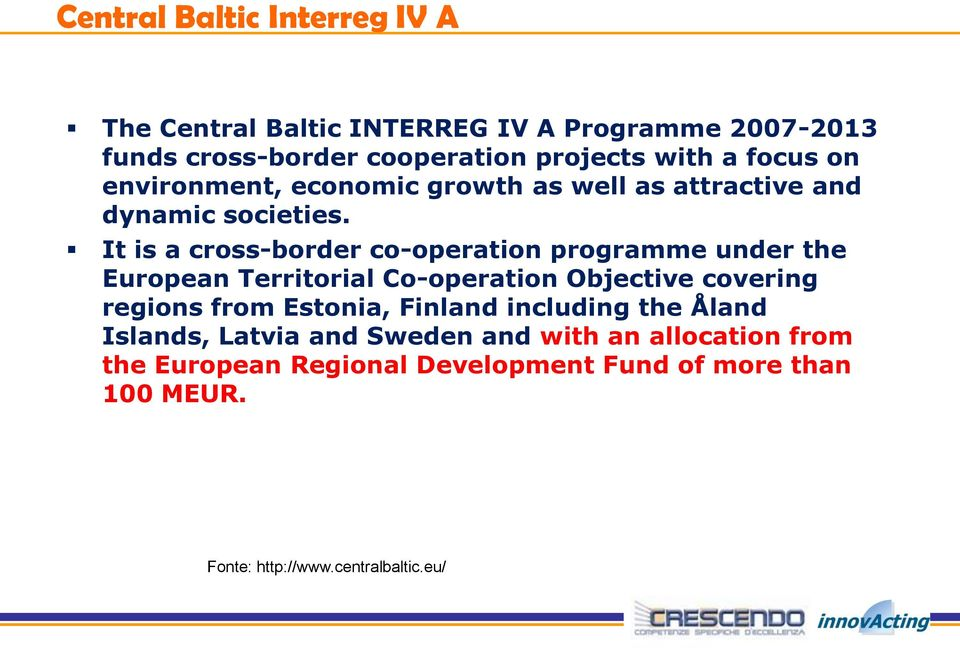 It is a cross-border co-operation programme under the European Territorial Co-operation Objective covering regions from Estonia,