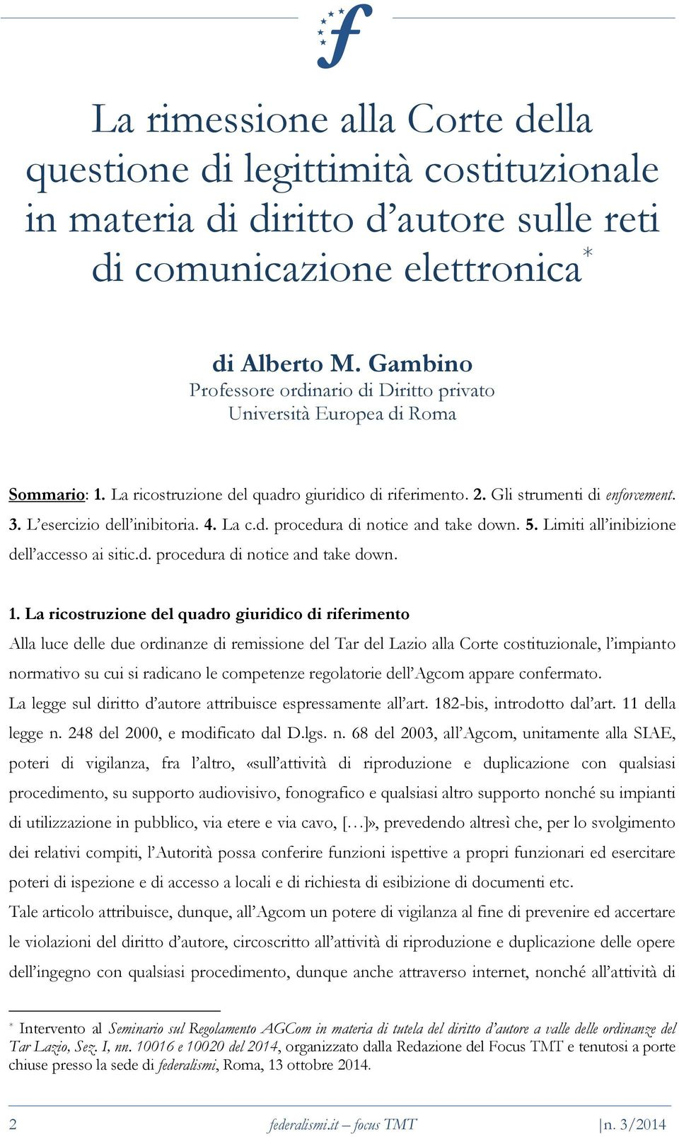 L esercizio dell inibitoria. 4. La c.d. procedura di notice and take down. 5. Limiti all inibizione dell accesso ai sitic.d. procedura di notice and take down. 1.