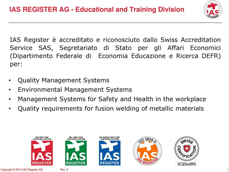 Economia Educazione e Ricerca DEFR) per: Quality Management Systems Environmental Management Systems