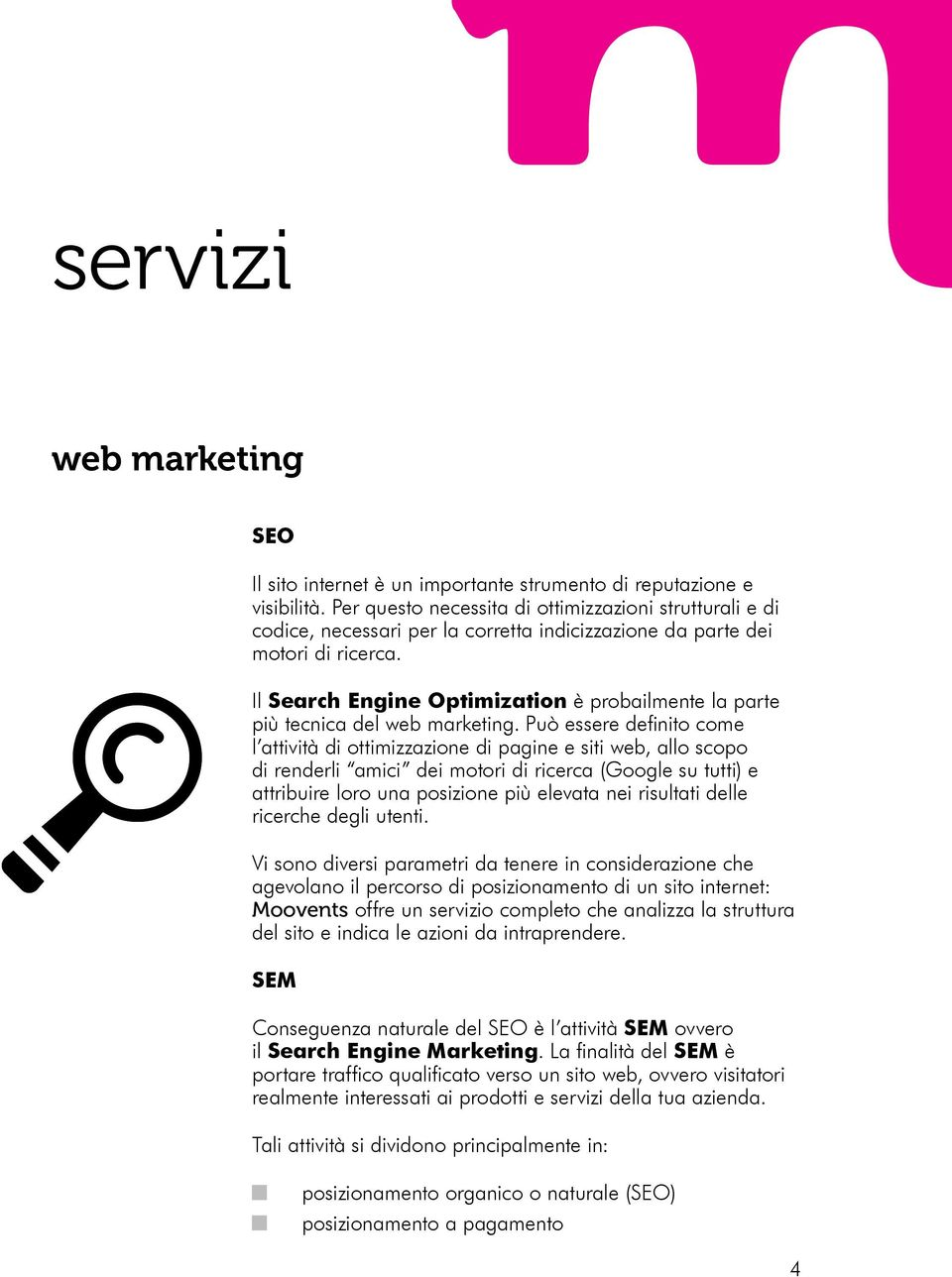 Il Search Engine Optimization è probailmente la parte più tecnica del web marketing.
