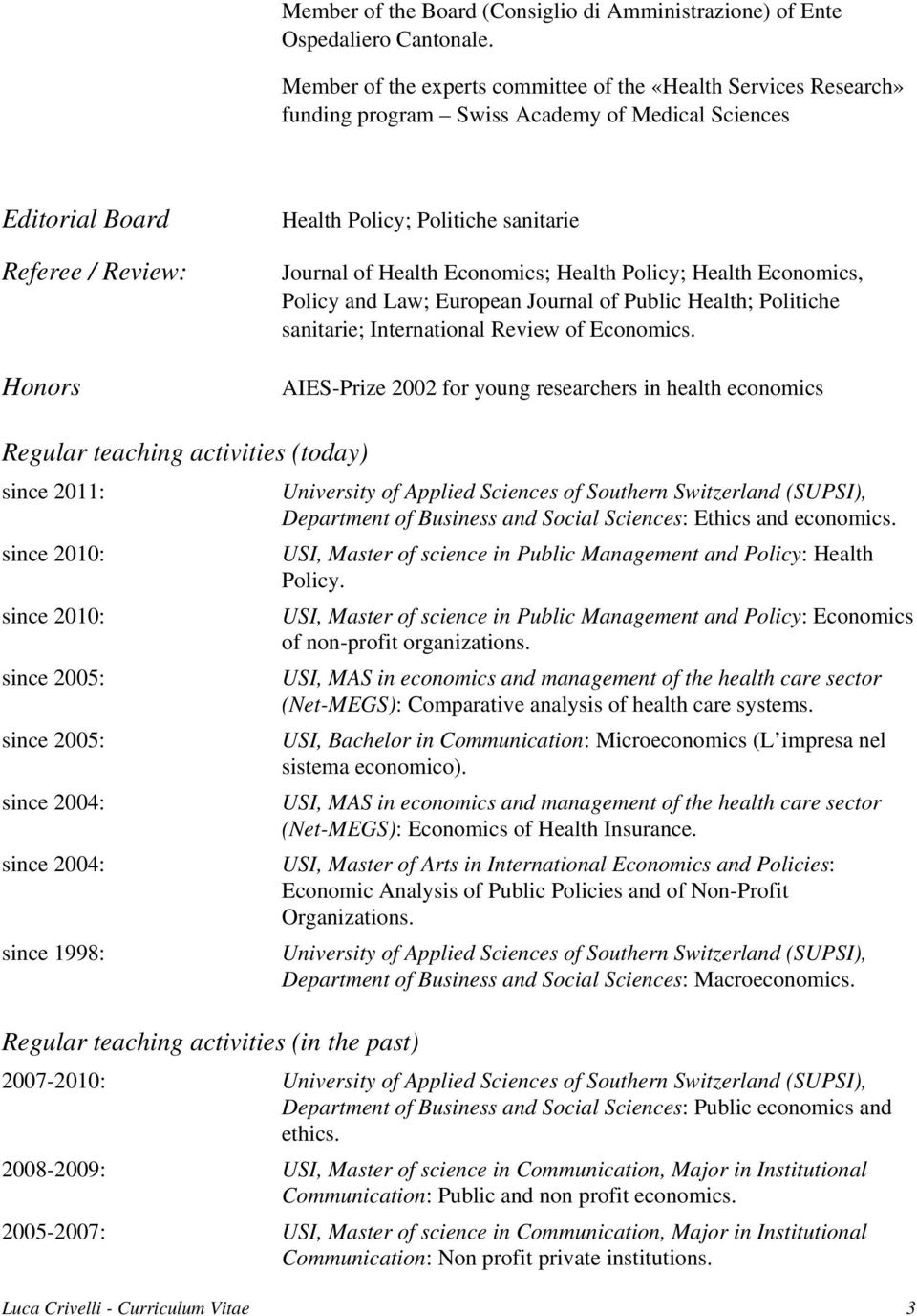 of Health Economics; Health Policy; Health Economics, Policy and Law; European Journal of Public Health; Politiche sanitarie; International Review of Economics.