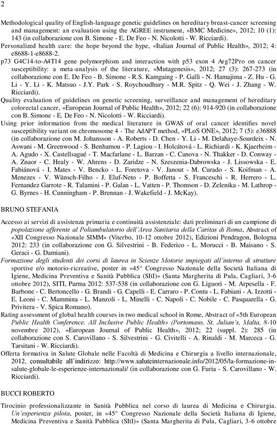 p73 G4C14-to-A4T14 gene polymorphism and interaction with p53 exon 4 Arg72Pro on cancer susceptibility: a meta-analysis of the literature, «Mutagenesis», 2012; 27 (3): 267-273 (in collaborazione con
