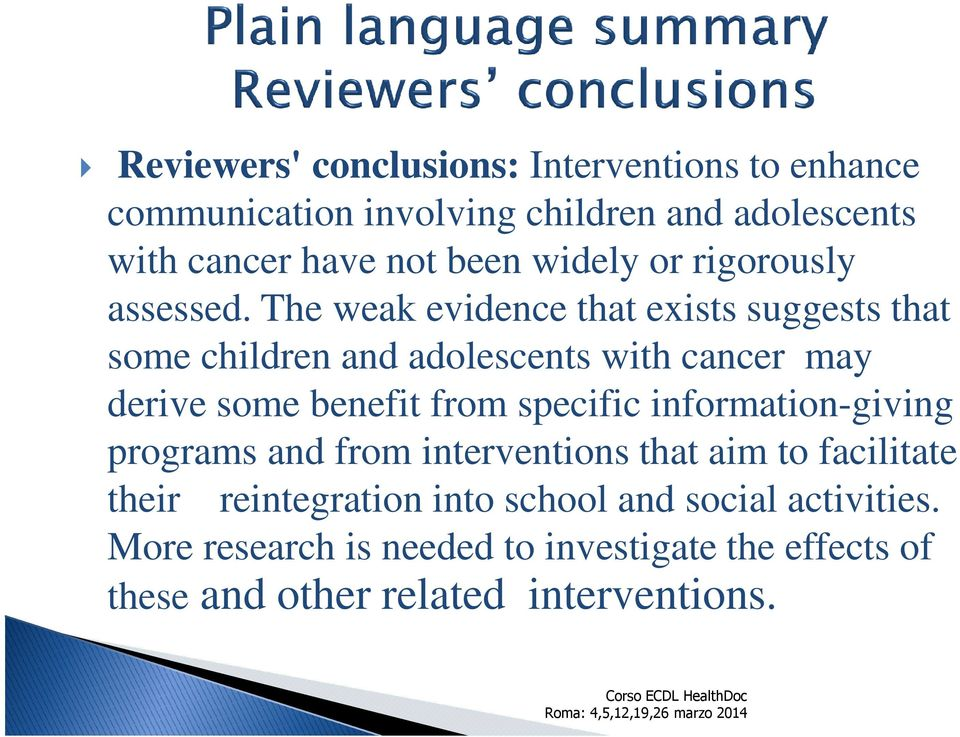 The weak evidence that exists suggests that some children and adolescents with cancer may derive some benefit from specific