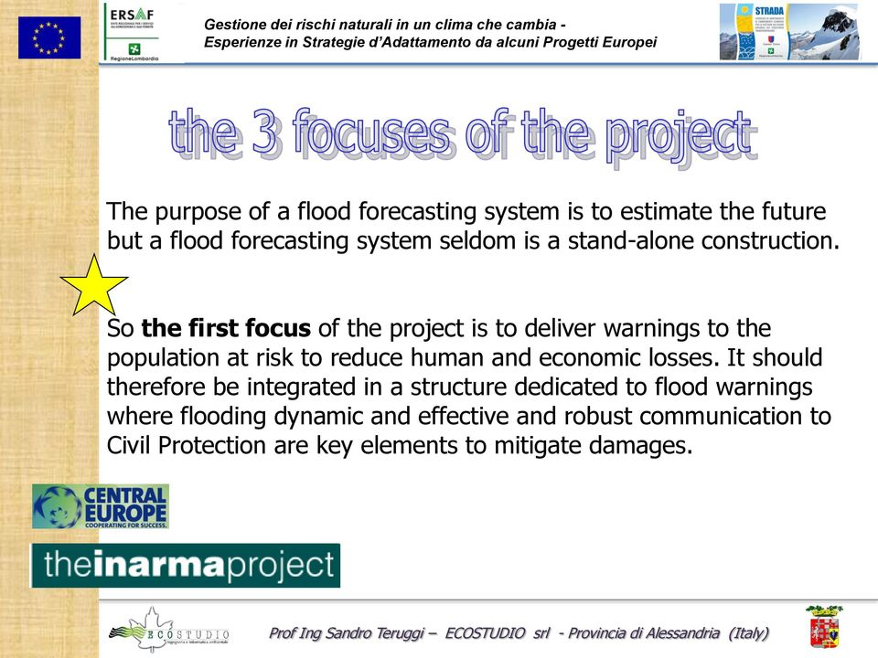 So the first focus of the project is to deliver warnings to the population at risk to reduce human and economic