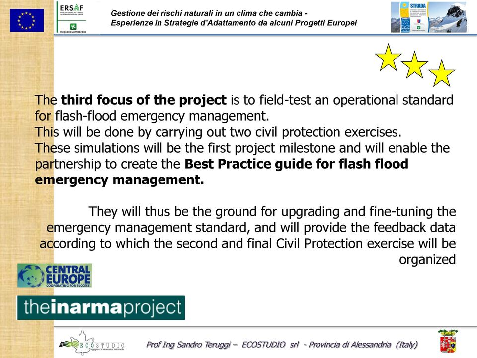 These simulations will be the first project milestone and will enable the partnership to create the Best Practice guide for flash flood