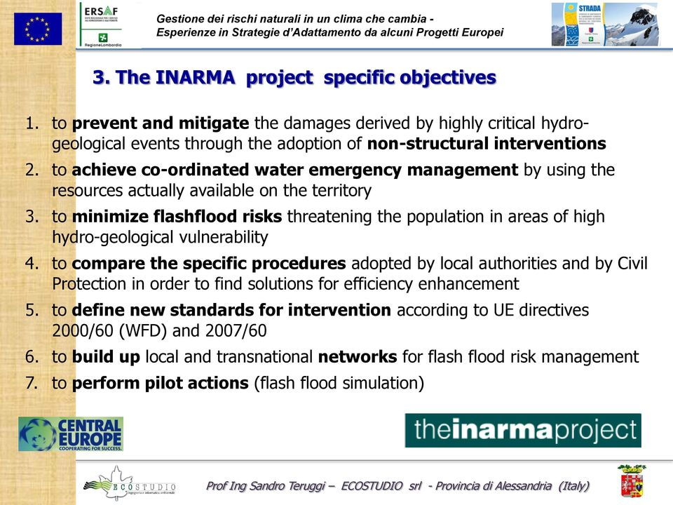 to minimize flashflood risks threatening the population in areas of high hydro-geological vulnerability 4.