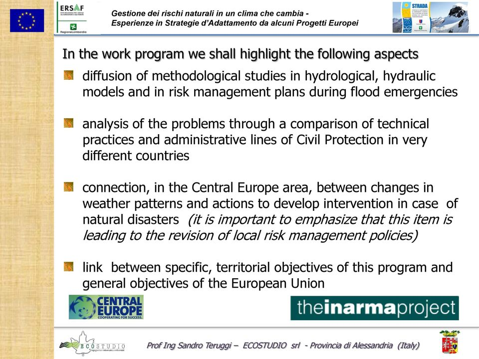 connection, in the Central Europe area, between changes in weather patterns and actions to develop intervention in case of natural disasters (it is important to emphasize