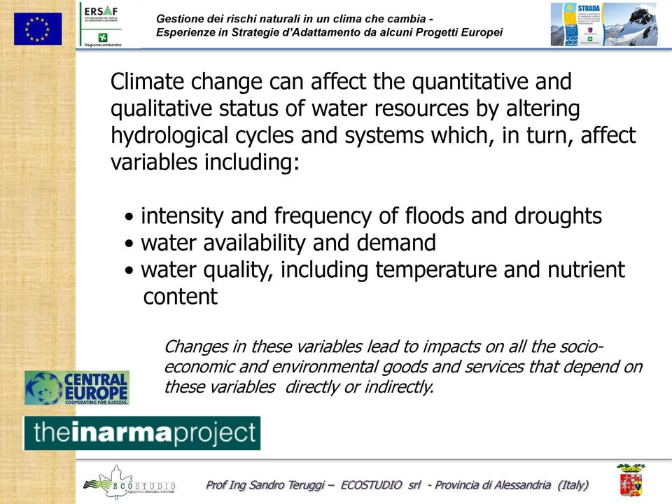 availability and demand water quality, including temperature and nutrient content Changes in these variables lead to