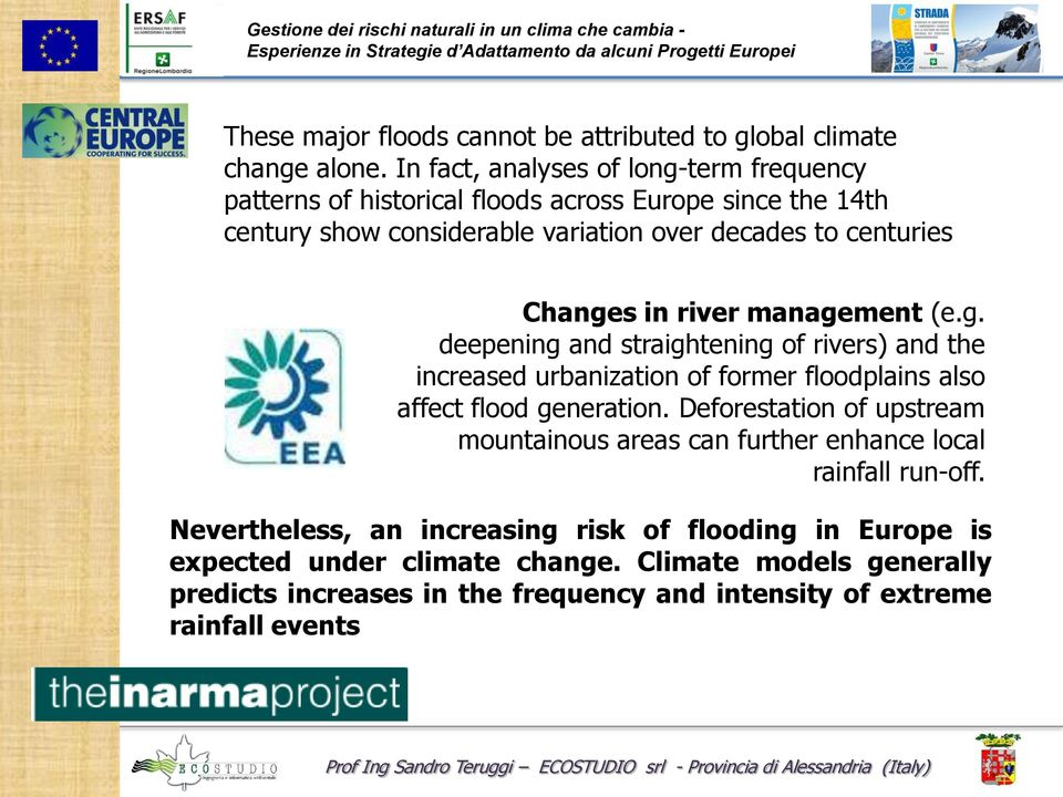 Changes in river management (e.g. deepening and straightening of rivers) and the increased urbanization of former floodplains also affect flood generation.