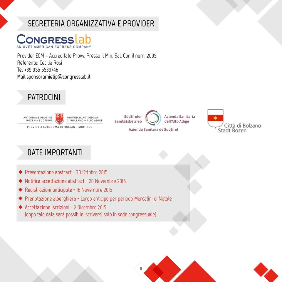 it PATROCINI DATE IMPORTANTI Presentazione abstract - 30 Ottobre 2015 Notifica accettazione abstract - 20 Novembre 2015