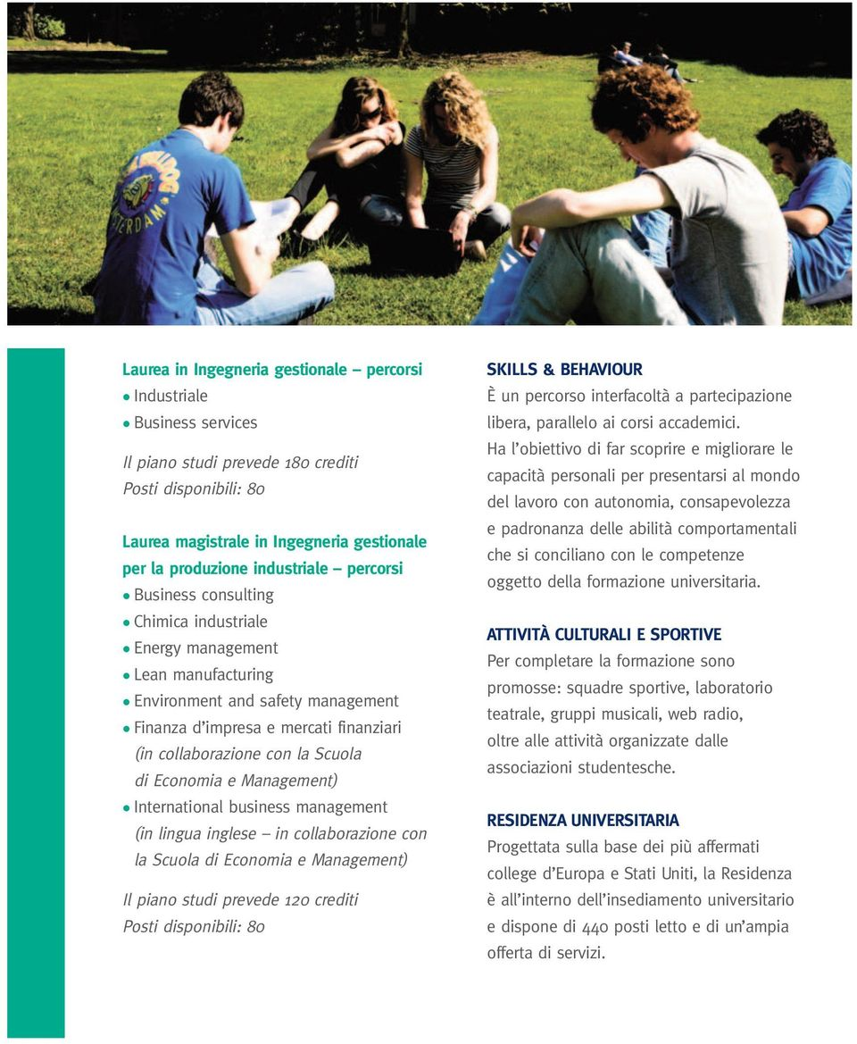 Economia e Management) International business management (in lingua inglese in collaborazione con la Scuola di Economia e Management) Il piano studi prevede 20 crediti Posti disponibili: 80 SKILLS &