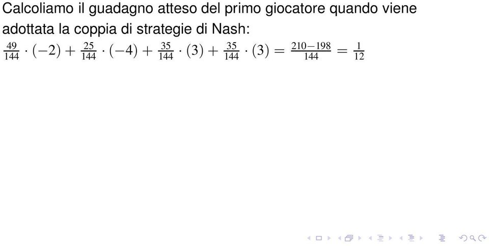 di strategie di Nash: 49 25 35 35 210 198